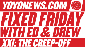 Fixed Friday: Ed Vs. Drew Creep-Off